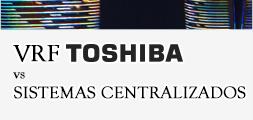 Sistemas VRF Toshiba frente a sistemas centralizados